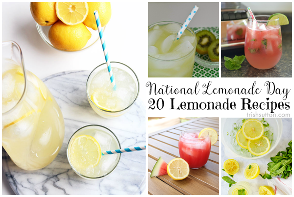 National Lemonade Day; 20 Lemonade Recipes to honor the sometimes sweet, other times tart and almost always complimentary to other fruits beverage.