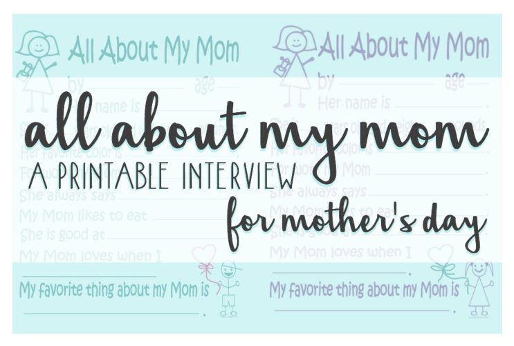 All About My Mom, A Free Printable Interview for Mother's Day.