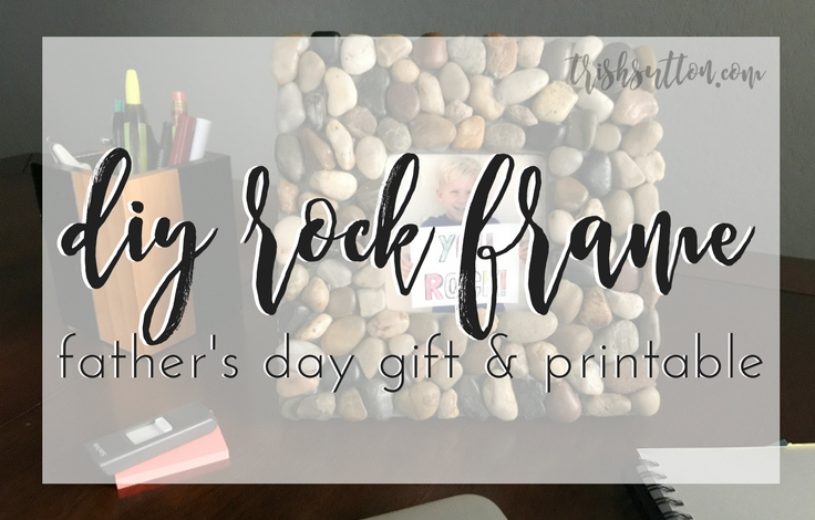 DIY Rock Frame; You Rock Father's Day Gift and Printable by TrishSutton.com