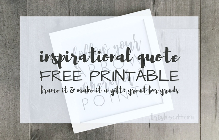 """Graduation Quote Printable doubles as both decor and a gift. Simply print and frame. """"Follow your arrow wherever it points."""" TrishSutton.com"""