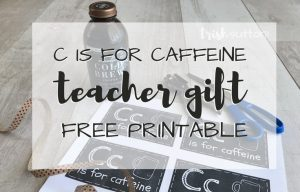 Teacher Gift   C is for Caffeine Free Printable Gift for Teachers, TrishSutton.com